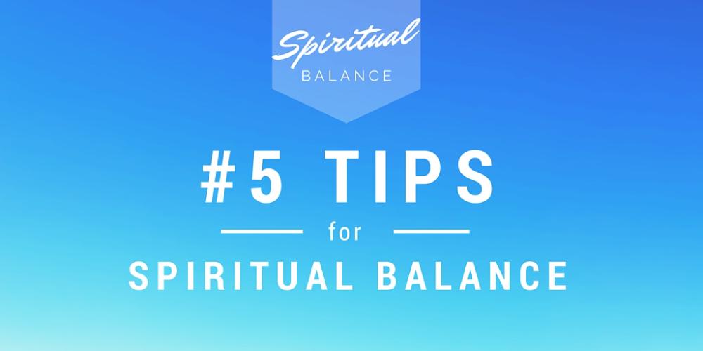 spiritual balance, 5 tips for spiritual balance, spiritual balance